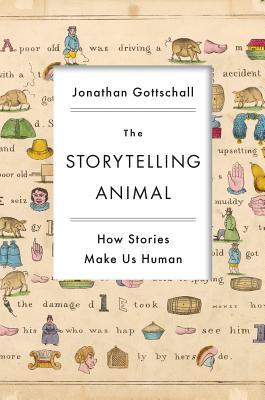 The Storytelling Animal: How Stories Make Us Human, Jonathan Gottschall