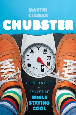 "Chubster: A Hipster's Guide to Losing Weight While Staying Cool, ""Cizmar, Martin"""