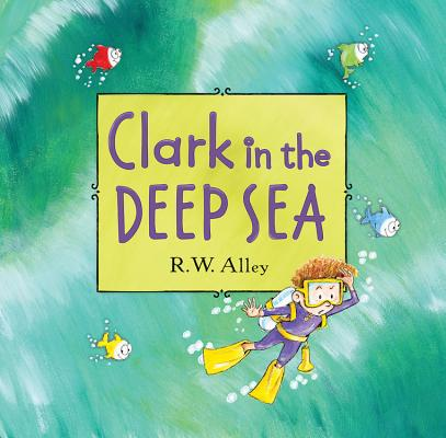 Clark in the Deep Sea, Alley, R. W.