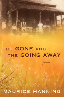 The Gone and the Going Away, Maurice Manning