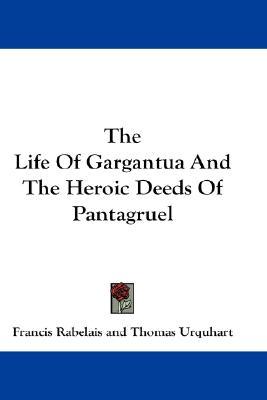 The Life of Gargantua and the Heroic Deeds of Pantagruel, Rabelais, Francois