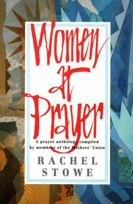 Women at Prayer. A prayer anthology compiled by members of the Mothers' Union.