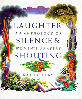 Laughter, Silence and Shouting: An Anthology of Women's Prayers
