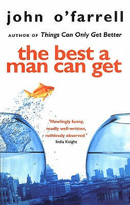 The Best a Man Can Get : A Novel of Fatherhood and Its Discontents, O'Farrell, John