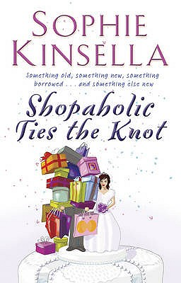 Shopaholic Ties the Knot #3 Shopaholic [used book], Sophie Kinsella