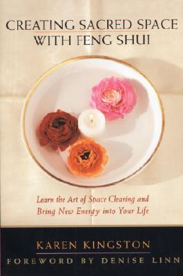 Creating Sacred Space With Feng Shui: Learn the Art of Space Clearing and Bring New Energy into Your Life, Kingston, Karen