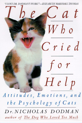 Image for The Cat Who Cried for Help: Attitudes, Emotions, and the Psychology of Cats