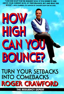 How High Can You Bounce?: Turn Your Setbacks into Comebacks, Crawford, Roger