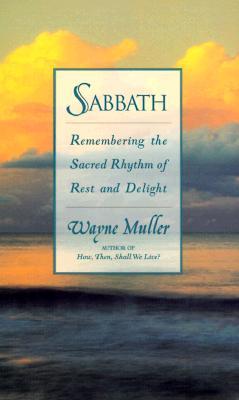 Sabbath: Restoring the Sacred Rhythm of Rest, Muller, Wayne