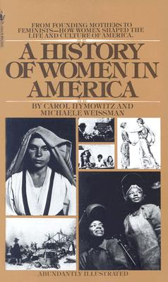 Image for A History of Women in America: From Founding Mothers to Feminists-How Women Shaped the Life and Culture of America