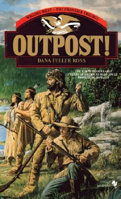 Outpost!: Wagons West; The Frontier Trilogy Volume 3 (Wagons West Frontier Trilogy), DANA FULLER ROSS