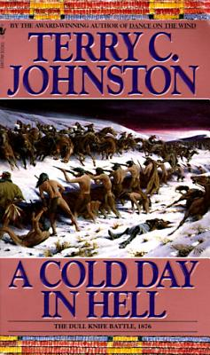 A Cold Day in Hell: The Spring Creek Encounters, the Cedar Creek Fight With Sitting Bull's Sioux, and the Dull Knife Battle, November 25, 1876, Johnston, Terry C.