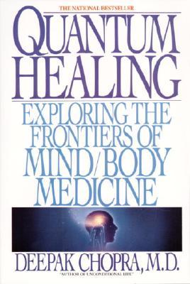 Quantum Healing: Exploring the Frontiers of Mind Body Medicine, Chopra, Deepak