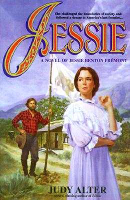 Jessie: A Novel of Jessie Benton Fremont, Alter,Judy
