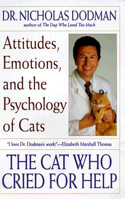 The Cat Who Cried for Help: Attitudes, Emotions, and the Psychology of Cats, Dodman, Dr. Nicholas H.