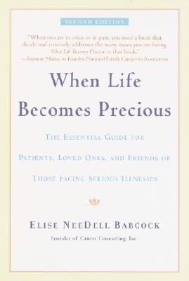 When Life Becomes Precious: A Guide for Loved Ones and Friends of Cancer Patients, Babcock, Elise NeeDell