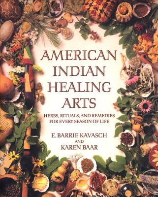 Image for American Indian Healing Arts: Herbs, Rituals, and Remedies for Every Season of Life