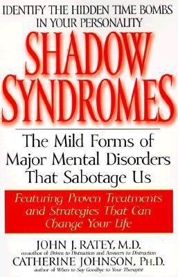 Image for Shadow Syndromes: The Mild Forms of Major Mental Disorders That Sabotage Us