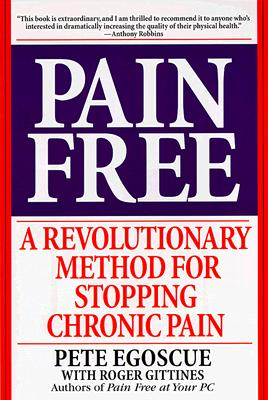 Pain Free: A Revolutionary Method for Stopping Chronic Pain, Egoscue, Pete; Gittines, Roger