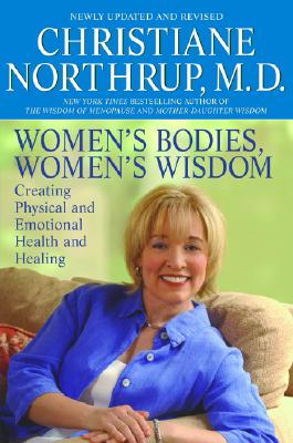 """""""Women's Bodies, Women's Wisdom: Creating Physical and Emotional Health and Healing"""", """"Northrup, Dr. Christiane"""""""
