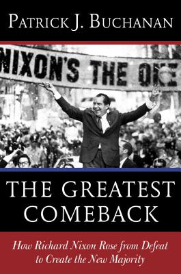 Image for The Greatest Comeback: How Richard Nixon Rose from Defeat to Create the New Majority