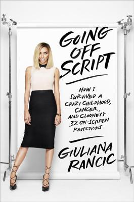 Image for Going Off Script: How I Survived a Crazy Childhood, Cancer, and Clooney's 32 On-