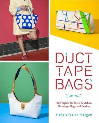 "Image for ""Duct Tape Bags: 40 Projects for Totes, Clutches, Messenger Bags, and Bowlers"""