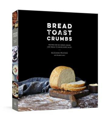 Image for Bread Toast Crumbs: Recipes for No-Knead Loaves & Meals to Savor Every Slice: A Cookbook