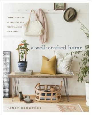 Image for A Well-Crafted Home: Inspiration and 60 Projects for Personalizing Your Space
