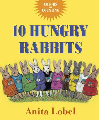 10 Hungry Rabbits: Counting & Color Concepts, Lobel, Anita