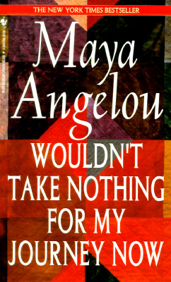 Wouldn't Take Nothing for My Journey Now, Angelou,Maya