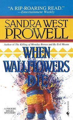 When Wallflowers Die (Phoebe Siegel Mystery), Prowell, Sandra West