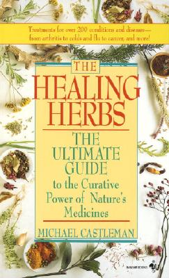Image for The Healing Herbs: The Ultimate Guide To The Curative Power Of Nature's Medicines