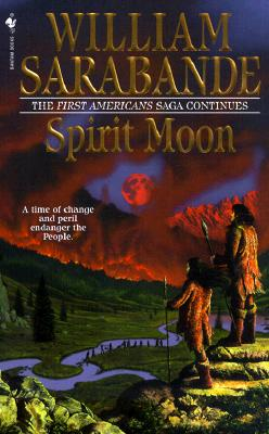 Spirit Moon: The First Americans Series (Sarabande, William. First Americans.), WILLIAM SARABANDE