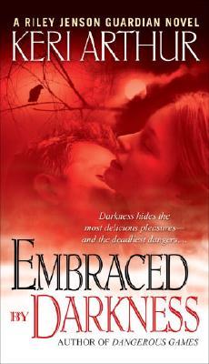 Embraced By Darkness (Riley Jensen, Guardian, Book 5), Keri Arthur