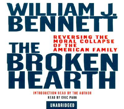 The Broken Hearth: Reversing the Moral Collapse of, Bennett, William J.
