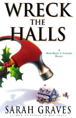 Wreck the Halls : A Home Repair is Homicide Mystery (Home Repair Is Homicide Mystery Ser.), Graves, Sarah