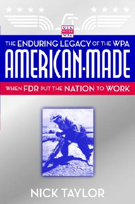 Image for American-Made: The Enduring Legacy of the WPA: When FDR Put the Nation to Work