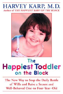 Image for The Happiest Toddler on the Block: The New Way to Stop the Daily Battle of Wills and Raise a Secure and Well-Behaved One- to Four-Year-Old