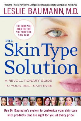 Image for The Skin Type Solution: A Revolutionary Guide to Your Best Skin Ever