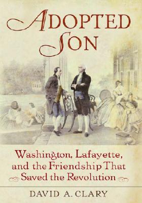 Image for Adopted Son: Washington, Lafayette, and the Friendship that Saved the Revolution