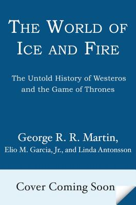 Image for The World of Ice and Fire: The Untold History of Westeros and the Game of Thrones