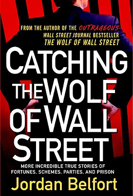 Image for Catching the Wolf of Wall Street: More Incredible True Stories of Fortunes, Sche