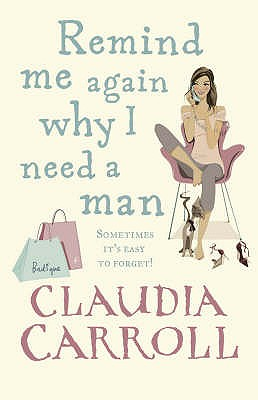 Remind Me Again Why I Need a Man, Claudia Carroll