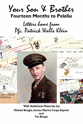 Your Son & Brother, Fourteen Months to Peleliu; Letters home from PFC Patrick Walls Klein, Klein, Patrick Walls with Additional Material from Michael and Pat Beegle