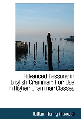 Image for Advanced Lessons in English Grammar: For Use in Higher Grammar Classes