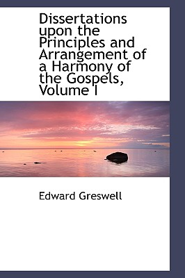 Dissertations upon the Principles and Arrangement of a Harmony of the Gospels, Volume I, Greswell, Edward