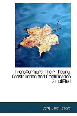 Transformers: Their Theory, Construction and Amplification Simplified, Haskins, Caryl Davis