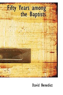 Fifty Years among the Baptists, Benedict, David