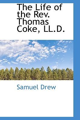 The Life of the Rev. Thomas Coke, LL.D., Drew, Samuel